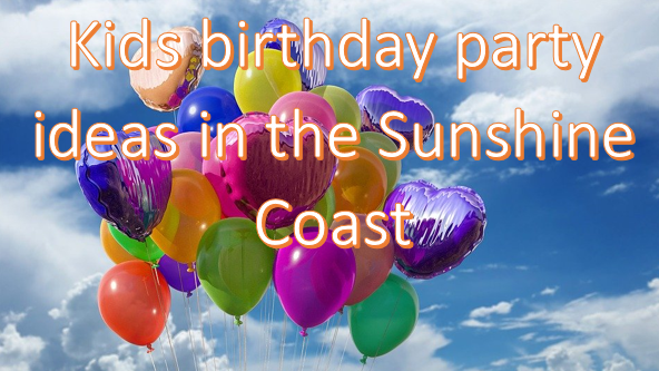 Birthday Party Ideas for Kids on the Sunshine Coast